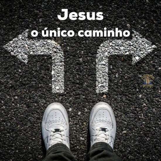 Jesus o único caminho